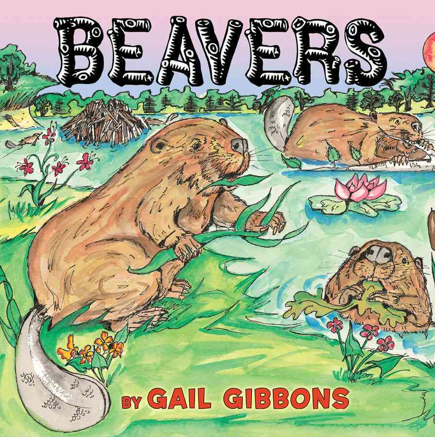 Beavers By Gibbons, Gail/ Gibbons, Gail (ILT)