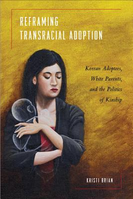 Reframing Transracial Adoption By Brian, Kristi